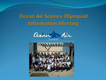 Agenda What is Science Olympiad? How can I sign up for SO? How can we all make this happen? 5/16/2013Ocean Air Science Olympiad 20142.