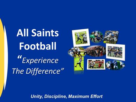 "Unity, Discipline, Maximum Effort Experience The Difference"" All Saints Football "" Experience The Difference"""