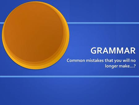 GRAMMAR Common mistakes that you will no longer make…?