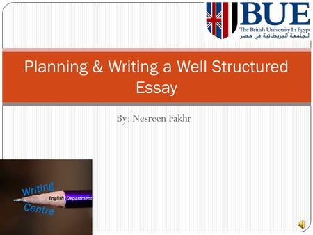 By Nesreen Fakhr Planning  Writing A Well Structured Essay  Ppt  By Nesreen Fakhr Planning  Writing A Well Structured Essay  Ppt Download Hiring A Professional Writer For Academic Work also How To Write A Research Essay Thesis  Analytical Essay Thesis