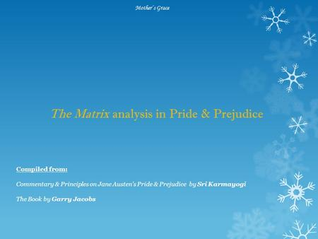 Mother's Grace The Matrix analysis in Pride & Prejudice Compiled from: Commentary & Principles on Jane Austen's Pride & Prejudice by Sri Karmayogi The.