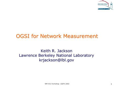 NM-WG Workshop GGF9 2003 1 OGSI for Network Measurement Keith R. Jackson Lawrence Berkeley National Laboratory
