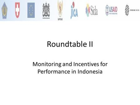 Roundtable II Monitoring and Incentives for Performance in Indonesia.