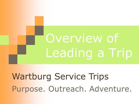 Overview of Leading a Trip Purpose. Outreach. Adventure. Wartburg Service Trips.