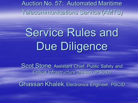 Auction No. 57: Automated Maritime Telecommunications Service (AMTS) Service Rules and Due Diligence Scot Stone, Assistant Chief, Public Safety and Critical.