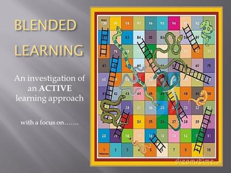 BLENDED LEARNING An investigation of an ACTIVE learning approach with a focus on…….