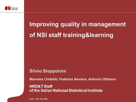 Silvio Stoppoloni Manuela Cimbelli, Federica Navarra, Antonio Ottaiano HRD&T Staff of the Italian National Statistical Institute Improving quality in management.