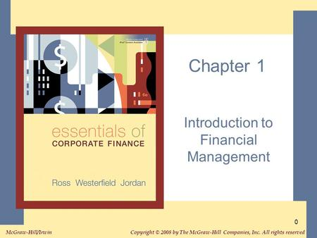 Copyright © 2008 by The McGraw-Hill Companies, Inc. All rights reserved. McGraw-Hill/Irwin 0 Chapter 1 Introduction to Financial Management.