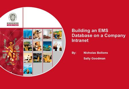 Building an EMS Database on a Company Intranet By: Nicholas Bollons Sally Goodman.