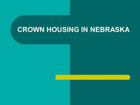 CROWN HOUSING IN NEBRASKA. NEBRASKA DEPARTMENT OF ECONOMIC DEVELOPMENT Nebraska Affordable Housing Program funds include * Nebraska Affordable Housing.