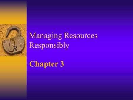 Managing Resources Responsibly Chapter 3. Factors Affecting Costs of Health Care.
