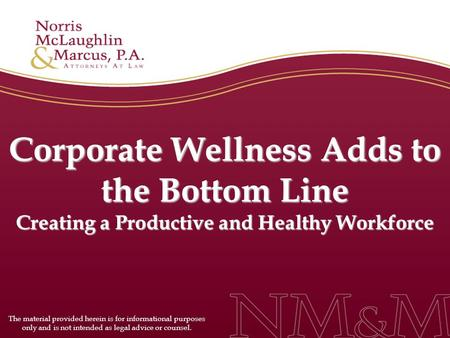 Corporate Wellness Adds to the Bottom Line Creating a Productive and Healthy Workforce The material provided herein is for informational purposes only.