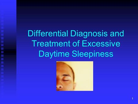 1 Differential Diagnosis and Treatment of Excessive Daytime Sleepiness.