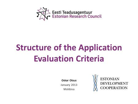 Structure of the Application Evaluation Criteria Oskar Otsus January 2013 Moldova.