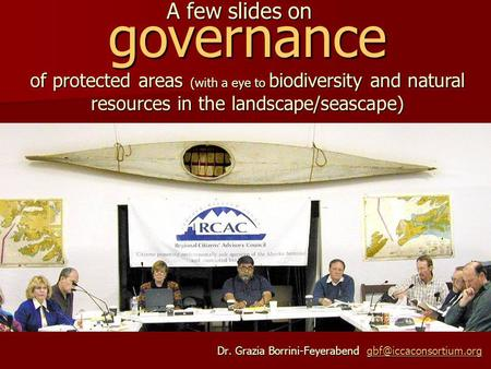A few slides on governance of protected areas (with a eye to biodiversity and natural resources in the landscape/seascape) Dr. Grazia Borrini-Feyerabend.