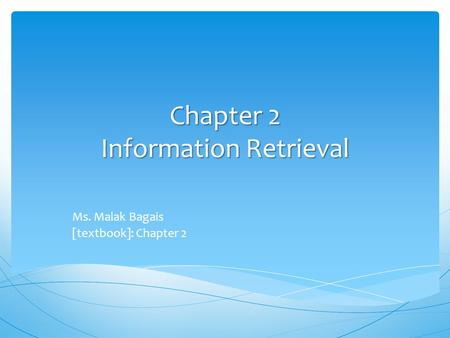 Chapter 2 Information Retrieval Ms. Malak Bagais [textbook]: Chapter 2.