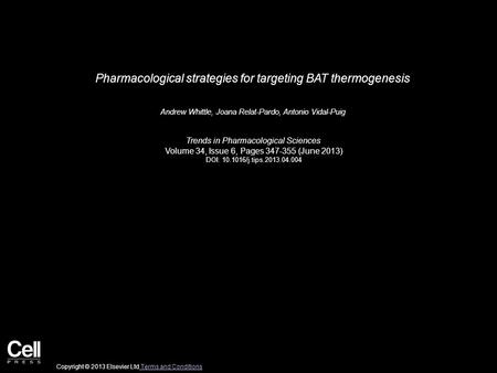 Pharmacological strategies for targeting BAT thermogenesis Andrew Whittle, Joana Relat-Pardo, Antonio Vidal-Puig Trends in Pharmacological Sciences Volume.