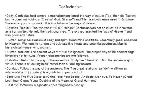 "Confucianism Deity: Confucius held a more personal conception of the way of <strong>nature</strong> (Tao) than did Taoism, but he does not hold to a ""Creator"" God. Shang-Ti."