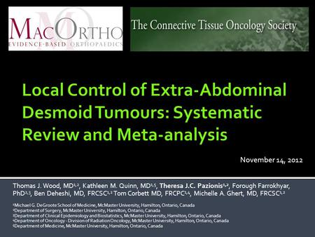 Local Control of Extra-Abdominal Desmoid Tumours: Systematic Review and Meta-analysis November 14, 2012 Thomas J. Wood, MD1,2, Kathleen M. Quinn, MD1,5,