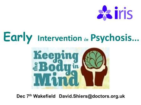 Early Intervention in Psychosis... Dec 7 th Wakefield