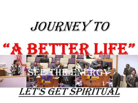 "JOURNEY TO ""A Better Life"" Let's Get Spiritual See The Energy."