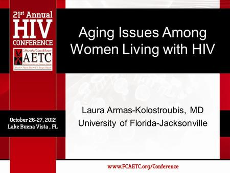 Laura Armas-Kolostroubis, MD University of Florida-Jacksonville Aging Issues Among Women Living with HIV.