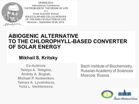 ABIOGENIC ALTERNATIVE TO THE CHLOROPHYLL-BASED CONVERTER OF <strong>SOLAR</strong> ENERGY Mikhail S. Kritsky Bach Institute of Biochemistry, Russian Academy of Sciences.