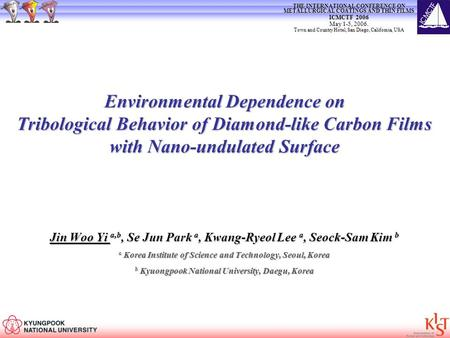 Environmental Dependence on Tribological Behavior of Diamond-like Carbon Films with Nano-undulated Surface Jin Woo Yi a,b, Se Jun Park a, Kwang-Ryeol Lee.
