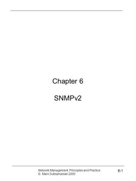 Chapter 6 SNMPv2 6-1 Network Management: Principles and Practice