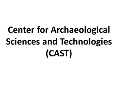 Center for Archaeological Sciences and Technologies (CAST)