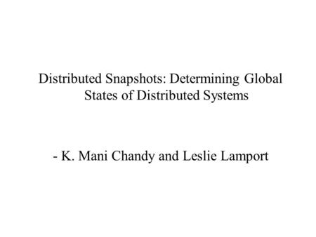 Distributed Snapshots: Determining Global States of Distributed Systems - K. Mani Chandy and Leslie Lamport.