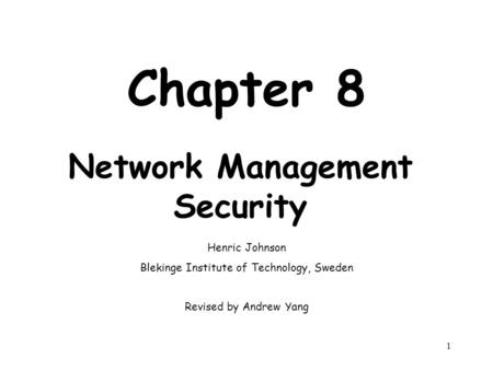 Net Security1 Chapter 8 Network Management Security Henric Johnson Blekinge Institute of Technology, Sweden Revised by Andrew Yang.