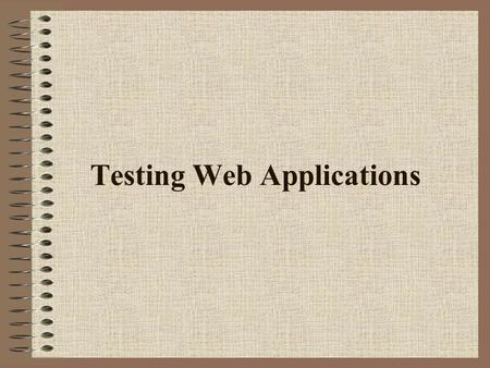 Testing Web Applications. Applications Architecture Client Server Architecture.