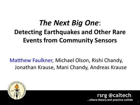 theory and practice collide The Next Big One: Detecting Earthquakes and Other Rare Events from Community Sensors Matthew Faulkner,