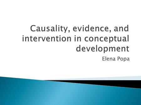 Elena Popa.  Children's causal learning and evidence.  Causation, intervention, and Bayes nets.  The conditional intervention principle and Woodward's.