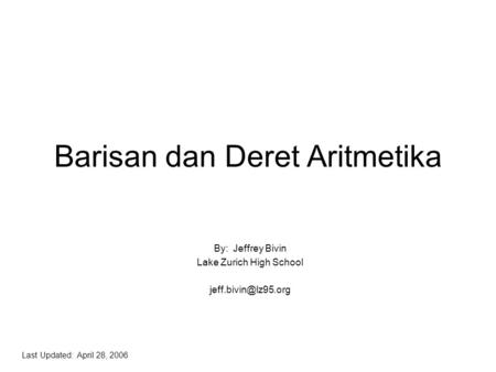 Barisan dan Deret Aritmetika By: Jeffrey Bivin Lake Zurich High School Last Updated: April 28, 2006.