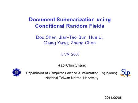 Document Summarization using Conditional Random Fields Dou Shen, Jian-Tao Sun, Hua Li, Qiang Yang, Zheng Chen IJCAI 2007 Hao-Chin Chang Department of Computer.