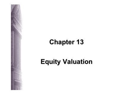 Chapter 13 Equity Valuation 13-2 Irwin/McGraw-Hill © The McGraw-Hill Companies, Inc., 1998 Fundamental Stock Analysis: Models of Equity Valuation Basic.