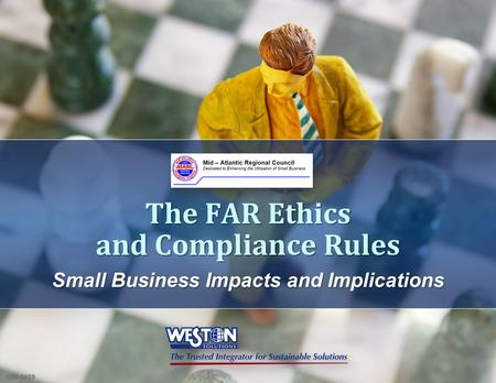 Small Business Impacts and Implications The FAR Ethics and Compliance Rules 10M-0009.