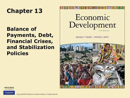Copyright © 2012 Pearson Addison-Wesley. All rights reserved. Chapter 13 Balance of Payments, Debt, Financial Crises, and Stabilization Policies.