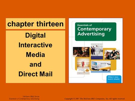 Chapter thirteen Digital Interactive Media and Direct Mail McGraw-Hill/Irwin Essentials of Contemporary Advertising Copyright © 2007 The McGraw-Hill Companies,