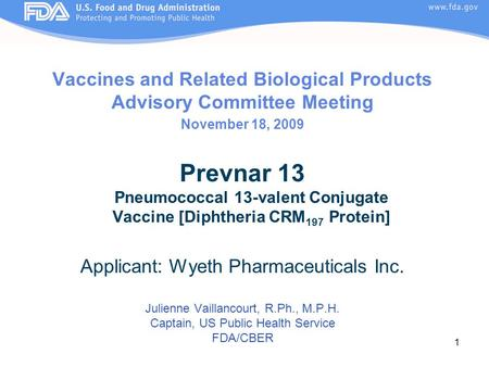 1 Vaccines and Related Biological Products Advisory Committee Meeting November 18, 2009 Prevnar 13 Pneumococcal 13-valent Conjugate Vaccine [Diphtheria.