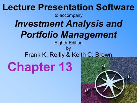 Lecture Presentation Software to accompany Investment Analysis and Portfolio Management Eighth Edition by Frank K. Reilly & Keith C. Brown Chapter 13.
