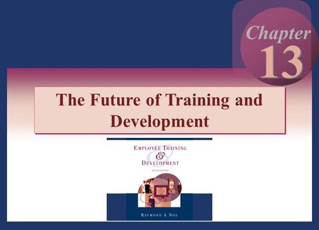 Copyright © 2002 by The McGraw-Hill Companies, Inc. All rights reserved. 13 - 1 13 Chapter The Future of Training and Development.