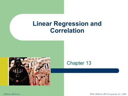 ©The McGraw-Hill Companies, Inc. 2008McGraw-Hill/Irwin Linear Regression and Correlation Chapter 13.