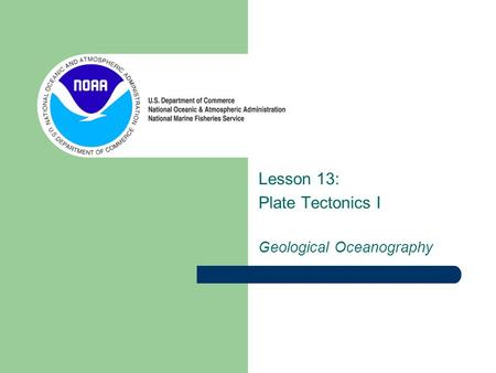 Lesson 13: Plate Tectonics I Geological Oceanography.