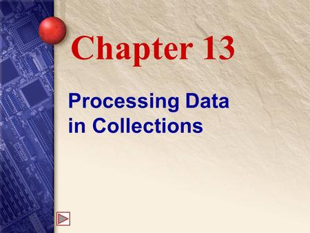 Processing Data in Collections Chapter 13. 13 Object Wrappers Collections can only hold objects. Primitive types ( int, double, float, etc.) are not objects.
