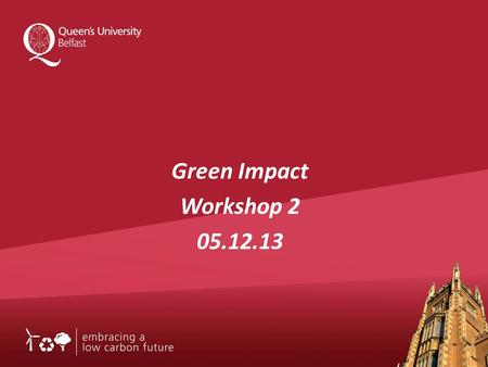Green Impact Workshop 2 05.12.13. Queen's Approach to Carbon Management.