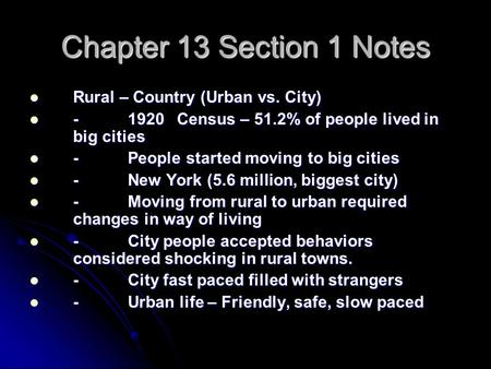 Chapter 13 Section 1 Notes Rural – Country (Urban vs. City) Rural – Country (Urban vs. City) -1920Census – 51.2% of people lived in big cities -1920Census.