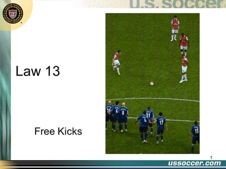 1 Law 13 Free Kicks 2 At the end of this lesson the student will: Objectives list the elements necessary for a correctly taken free kick state the two.